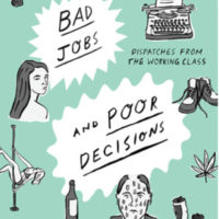 BAD JOBS AND POOR DECISIONS Dispatches from the Working Class, a memoir by J.R. Helton, reviewed by Robert Sorrell