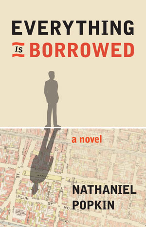 A Conversation with Nathaniel Popkin author of EVERYTHING IS BORROWED and Grant Clauser