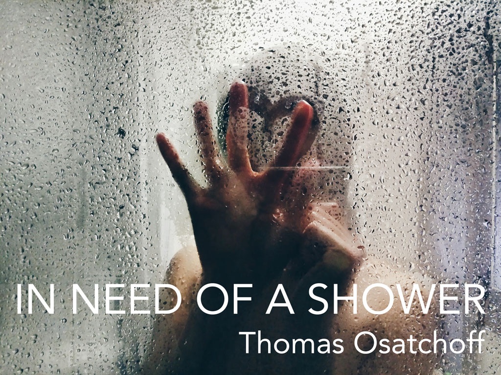 IN NEED OF A SHOWER by Thomas Osatchoff