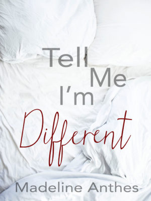 TELL ME I'M DIFFERENT by Madeline Anthes