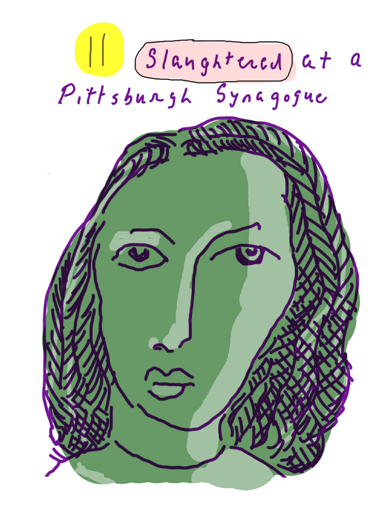 """11 slaughtered at a Pittsburgh Synagogue,"" sketch of green woman looking directly ahead"