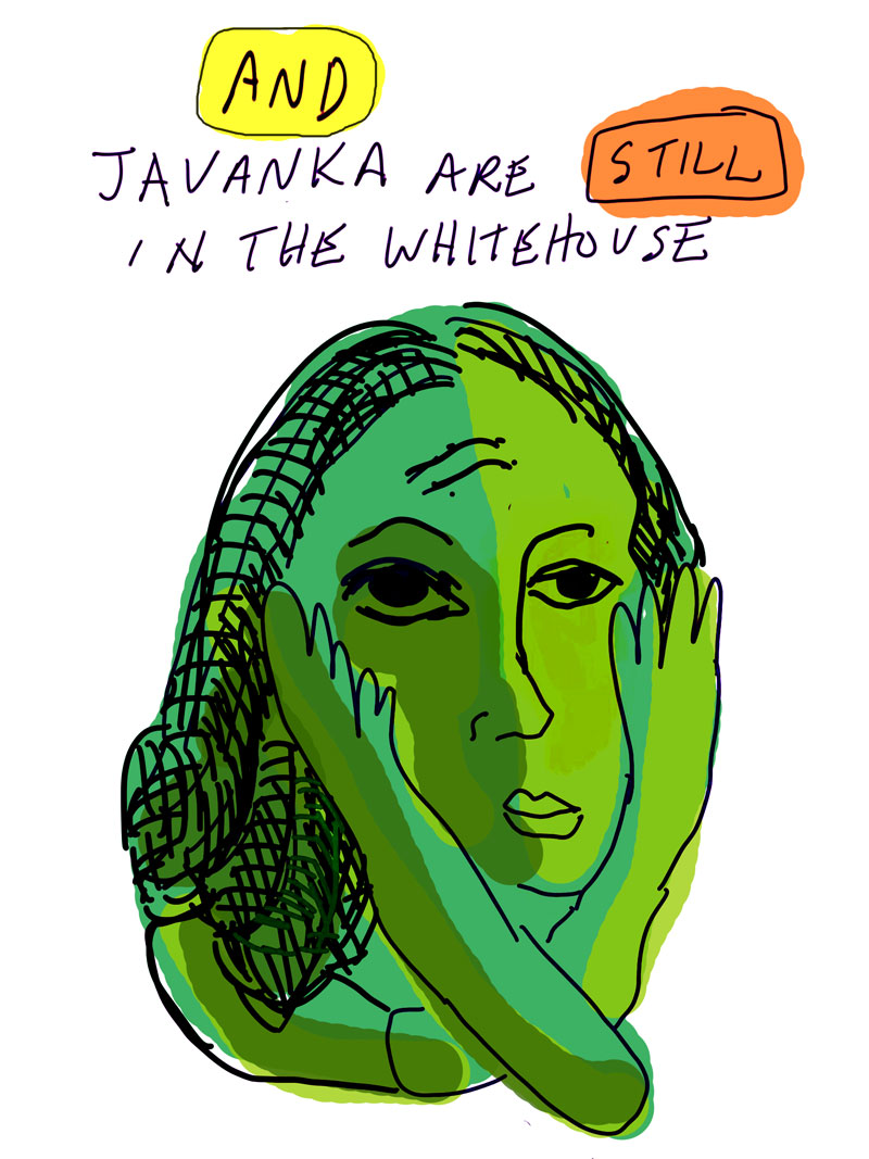 """and Javanka are still in the White House"" sketch of green woman making x around her face with her arms"