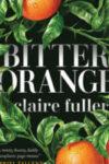 BITTER ORANGE, a novel by Claire Fuller, reviewed by Elizabeth Mosier