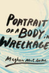 PORTRAIT OF A BODY IN WRECKAGES, poems by Meghan McClure, reviewed by Claire Oleson