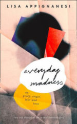 EVERYDAY MADNESS: On Grief, Anger, Loss, and Love, a memoir by Lisa Appignanesi, reviewed by Gabriel Chazan