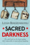 SACRED DARKNESS: THE LAST DAYS OF THE GULAG, a narrative by Levan Berdzenishvili, reviewed by Ryan K. Strader