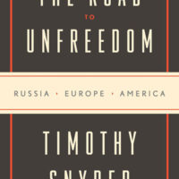 THE ROAD TO UNFREEDOM, nonfiction by Timothy Snyder, reviewed by Susan Sheu