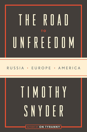 The Road to Unfreedom: Russia, Europe, America book jacket