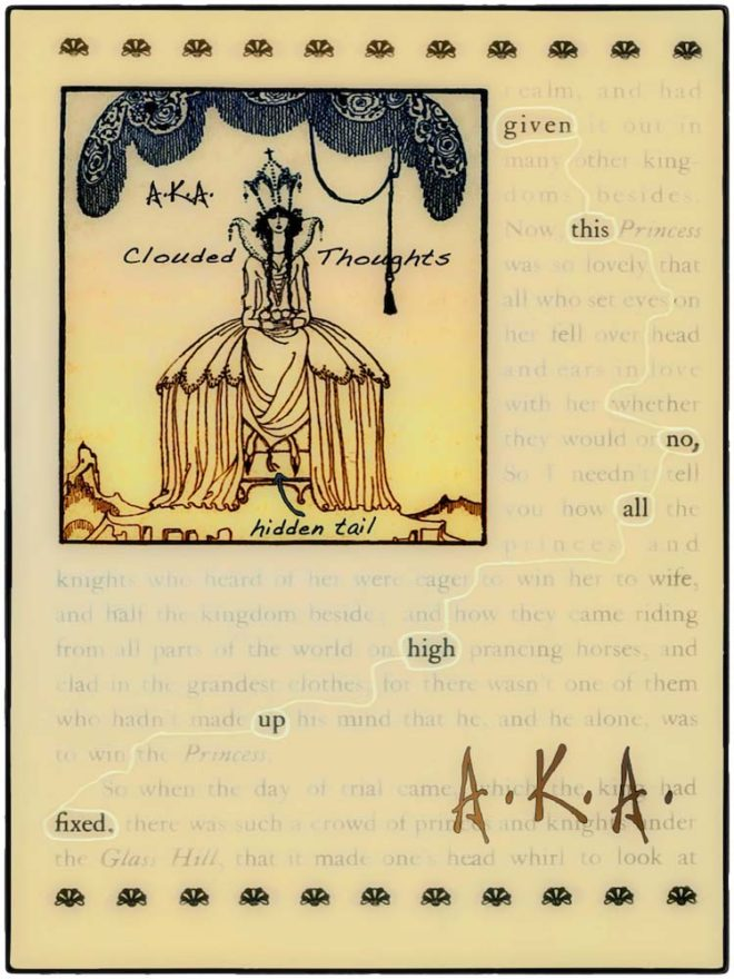 "Found poetry on a book page with a floral border. Text reads: given ths no, all high up fixed, with A.K.A in the corner. An image on the page shows a royal figure wearing a large gown, with the words ""A.K.A.,"" ""Clouded Thoughts,"" and ""hidden tail"" next to them."