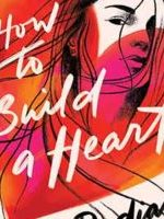 HOW TO BUILD A HEART, a young adult novel by Maria Padian, reviewed by Kristie Gadson