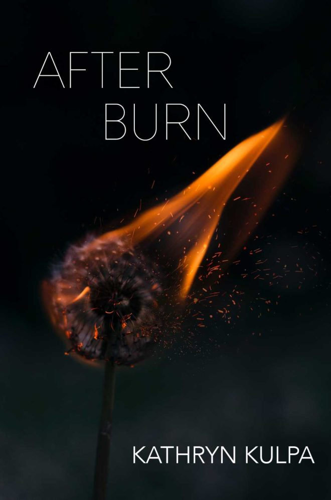 Dandelion on fire with title After Burn Kathryn Kulpa