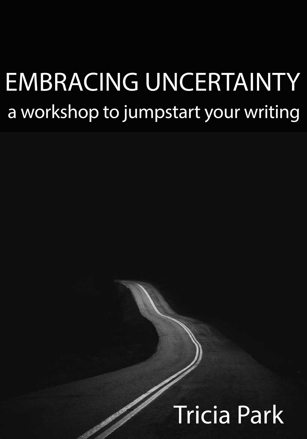 EMBRACING UNCERTAINTY, Part 1 of Two A Workshop to Jumpstart Your Writing | January 10 to February 7, 2021 | Asynchronous