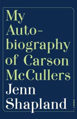 "The book jacket for ""My Autobiography of Carson McCullers"" by Jenn Shapland. A navy blue book cover with a pleasing font in green and white."