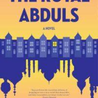THE ROYAL ABDULS, a novel by Ramiza Shamoun Koya, reviewed by Beth Kephart
