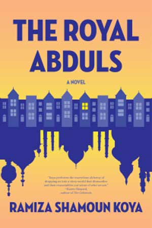 THE ROYAL ABDULS, a novel by Ramiza Shamoun Koya, reviewed by Beth Kephart