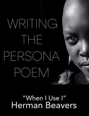 "WRITING THE PERSONA POEM: ""When I Use I"",  a poetry workshop taught by Herman Beavers 
