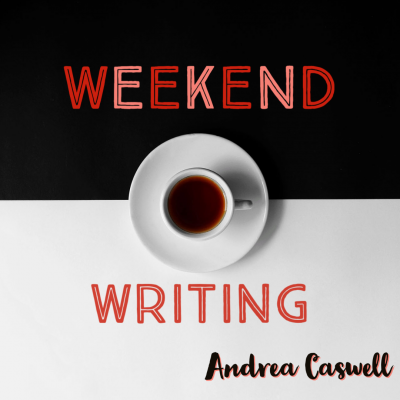 WEEKEND WRITING with Andrea Caswell | Ongoing Sunday Morning Series