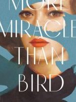 MORE MIRACLE THAN BIRD, a novel by Alice Miller reviewed by Jozie Konczal