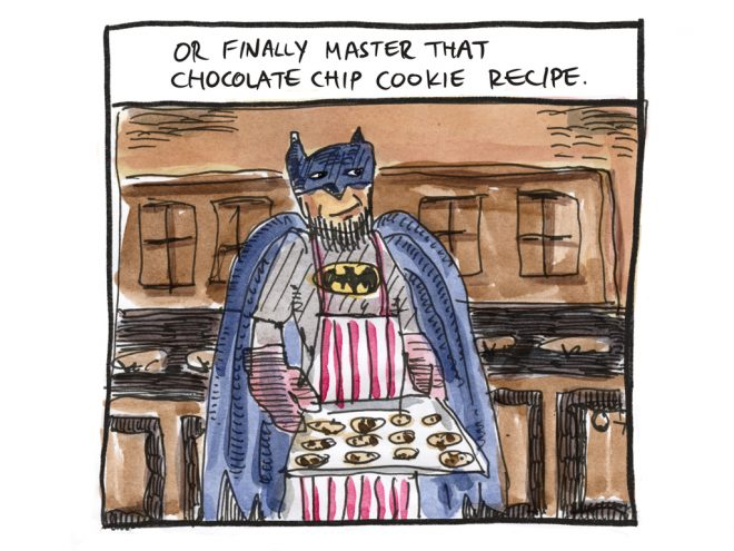 Or finally master that chocolate chip cookie recipe.