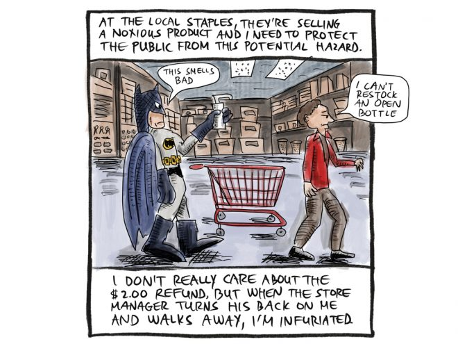 """At the local Staples, they're selling a noxious product and I need to protect the public from this potential hazard. I don't really care about the $2.00 refund, but when the store manager turns his back on me and walks away, I'm infuriated. Speech bubble: """"This smells bad."""" Speech bubble: """"I can't restock an open bottle"""""""