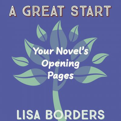 A GREAT START: Your Novel's Opening Pages, taught by Lisa Borders | April 11 - May 9, 2021