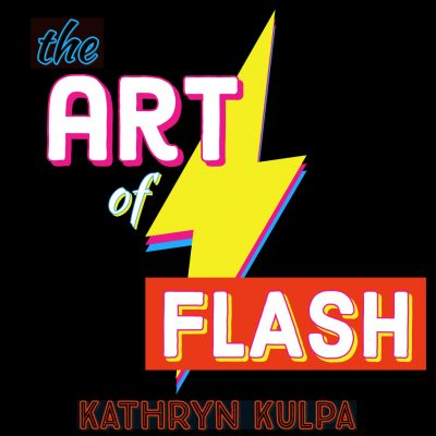 THE ART OF FLASH, taught by Kathryn Kulpa | Feb. 25-March 28, 2021 [SOLD OUT]