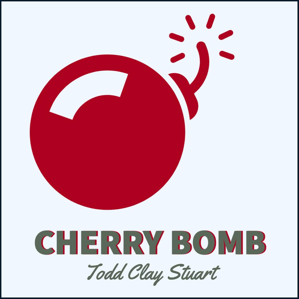 CHERRY BOMB by Todd Clay Stuart