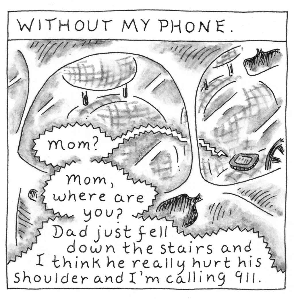 """Without my phone. Mom? Mom, where are you? Dad just fell down the stairs and I think her really hurt his shoulder I'm calling 911."" Sketch of phone left on dashboard in car."