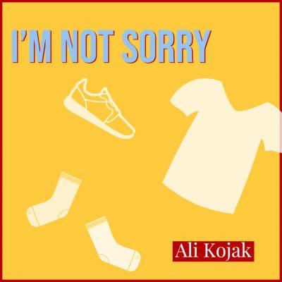 I'M NOT SORRY by Ali Kojak