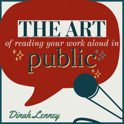 PRESENTATION AND PERFORMANCE: The Art of Reading Your Work in Public, taught by Dinah Lenney June / July 2021