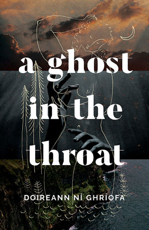 A GHOST IN THE THROAT, a novel  by Doireann Ní Ghríofa, reviewed by Beth Kephart