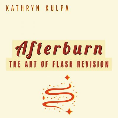 AFTERBURN: Flash Revision, taught by Kathryn Kulpa | August 8-29
