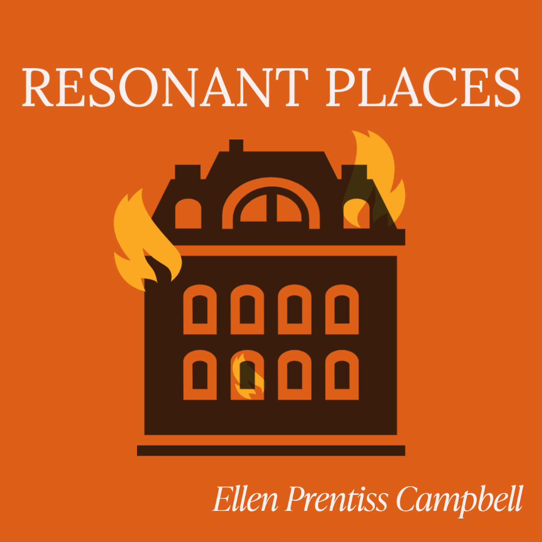 RESONANT PLACES: Houses We Live in, Homes that Live in Our Writing, a Fiction Craft Essay by Ellen Prentiss Campbell