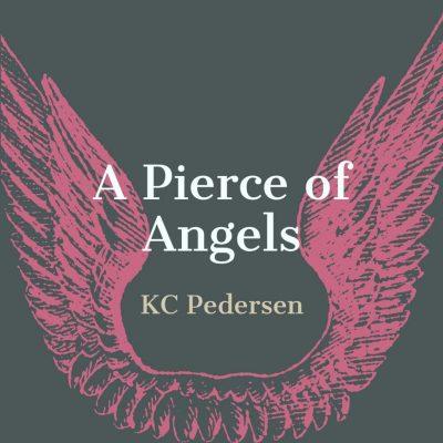 A PIERCE OF ANGELS by KC Pedersen
