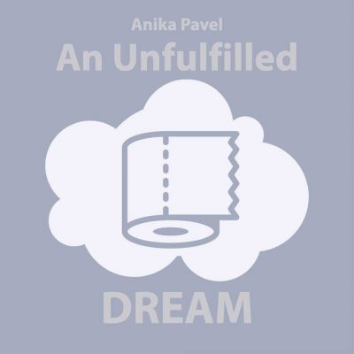 AN UNFULFILLED DREAM by Anika Pavel