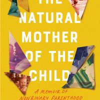 THE NATURAL MOTHER OF THE CHILD: A MEMOIR OF NONBINARY PARENTHOOD by Krys Malcolm Belc, reviewed by Beth Kephart