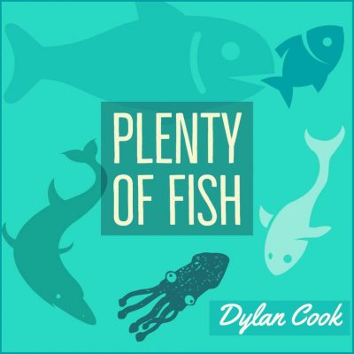 PLENTY OF FISH by Dylan Cook