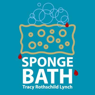 SPONGE BATH by Tracy Rothschild Lynch