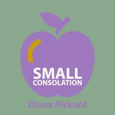 SMALL CONSOLATION by Diana Rickard