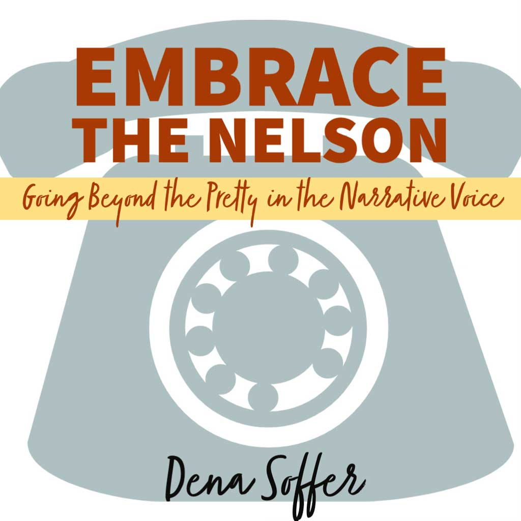 EMBRACE THE NELSON:  Going Beyond the Pretty Narrative Voice, a craft essay by Dena Soffer