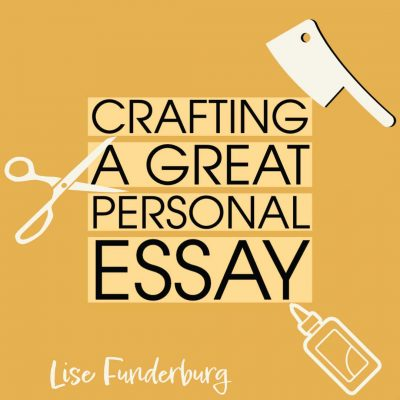 Crafting a Great Personal Essay, taught by Lise Funderburg, October 10-31, 2021 [SOLD OUT]