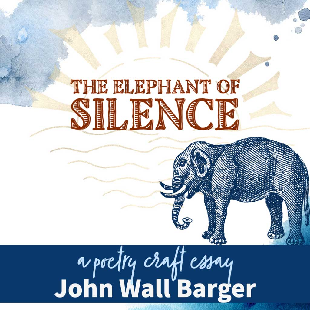 THE ELEPHANT OF SILENCE, a poetry craft essay by John Wall Barger
