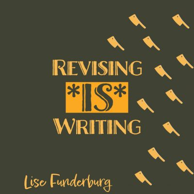 REVISING *IS* WRITING: Unlocking the Creative Potential of Self-Editing in Creative Nonfiction, a Master Class in Craft by Lise Funderburg, Sunday November 21, 2021