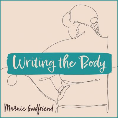 WRITING THE BODY, taught by Marnie Goodfriend, October 13 to November 17, 2021