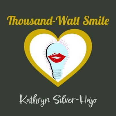THOUSAND-WATT SMILE by Kathryn Silver-Hajo
