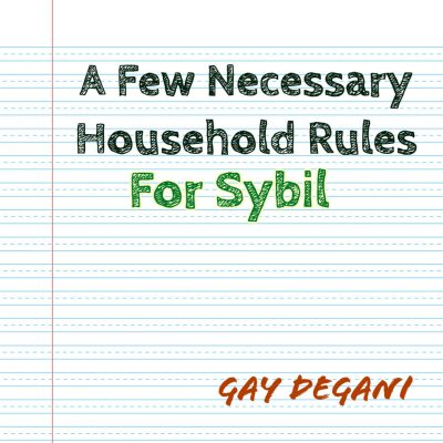 A FEW NECESSARY HOUSEHOLD RULES FOR SYBIL by Gay Degani