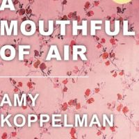 A Conversation with Amy Koppelman, author of A MOUTHFUL OF AIR by Michael McCarthy