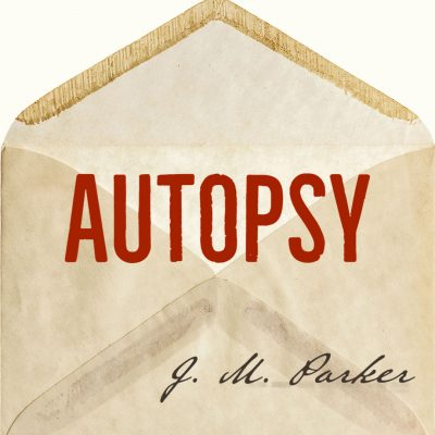 AUTOPSY OR, THE HOUSE OF YOUTH (LIKE A RUSSIAN MOUNTAIN) by J.M. Parker