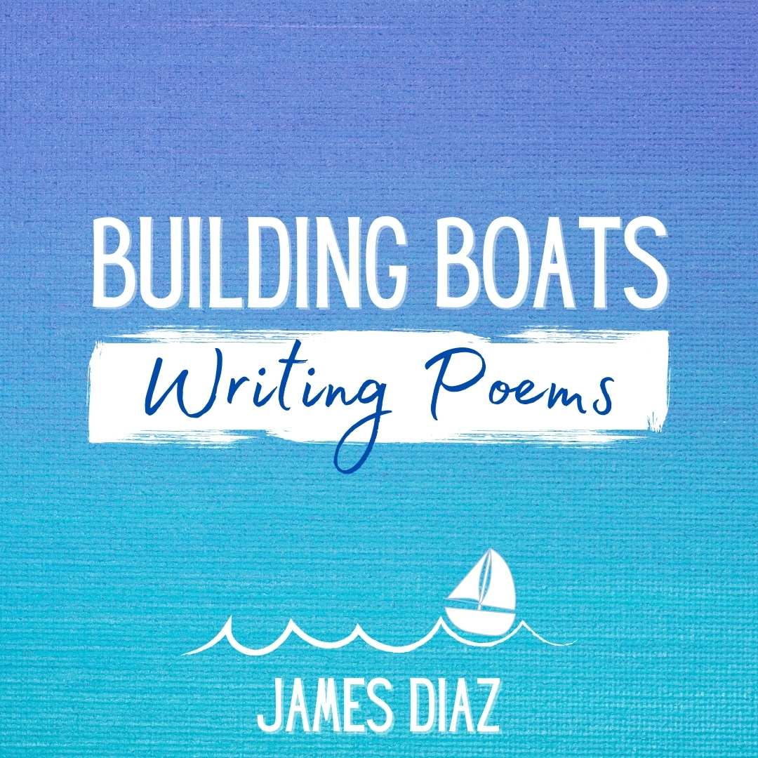 BUILDING BOATS, WRITING POEMS A Craft Essay by James Diaz