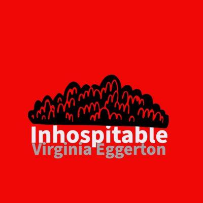 INHOSPITABLE by Virginia Eggerton